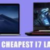 Best 10 Cheapest i7 Laptops 2020 – Top Picks & Reviews