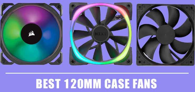 Best 120mm Case Fans
