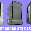 10 Best Micro ATX Cases in 2020 – Complete Buyer's Guide