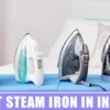 9 Best Steam Iron In India 2020 – Reviews and Buying Guide
